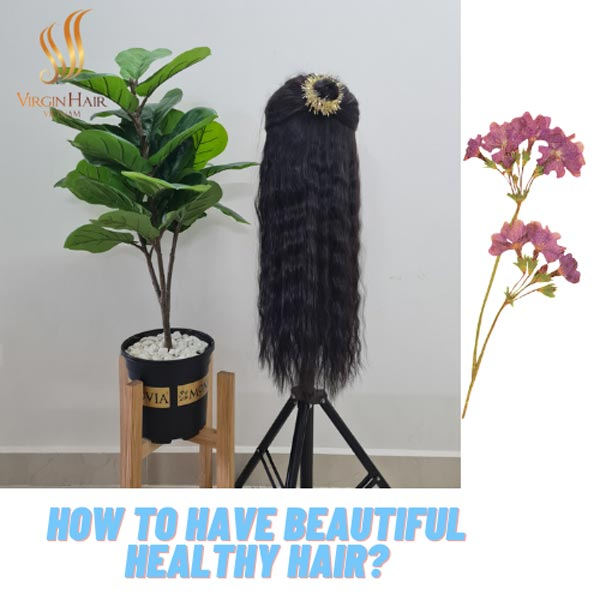 How to have beautiful and healthy hair