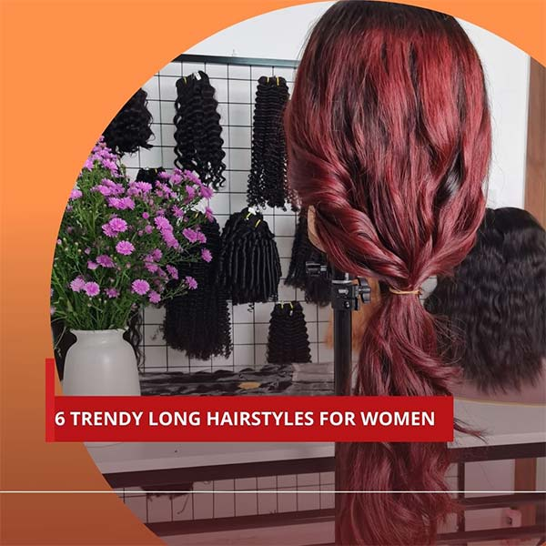 6 TRENDY LONG HAIRSTYLES FOR WOMEN
