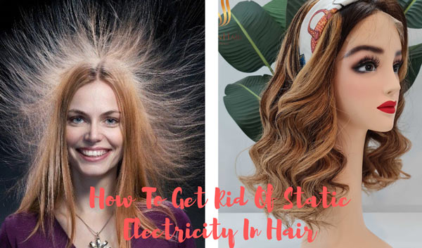 How-To-Get-Rid-Of-Static-Electricity-In-Hair